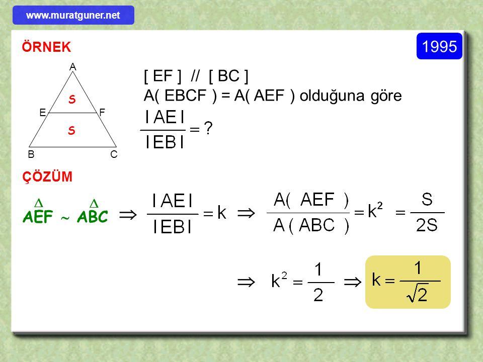     1995 [ EF ] // [ BC ] A( EBCF ) = A( AEF ) olduğuna göre